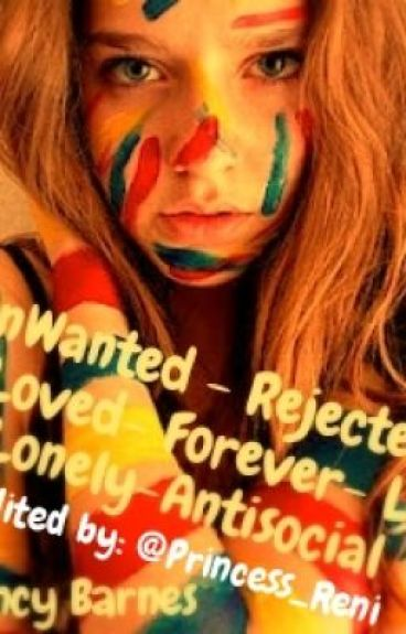 UnWanted ReJected UnLoved Forever Lost Lonely Antisocial