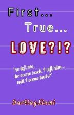 First/True Love [Completed] by Darling_Xiami