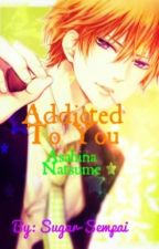 Addicted To You - Asahina Natsume Y Tu by Sugar-Sempai