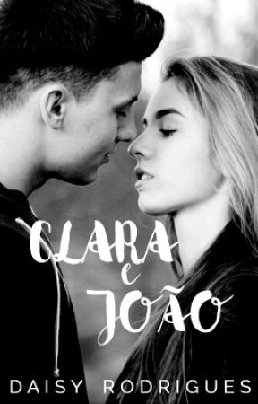 Clara e João (Completo) by DaaisyRodrigues