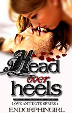 Head over Heels(Completed) by endorphinGirl