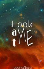Look At Me (EM REVISÃO) by JoanaAkwa