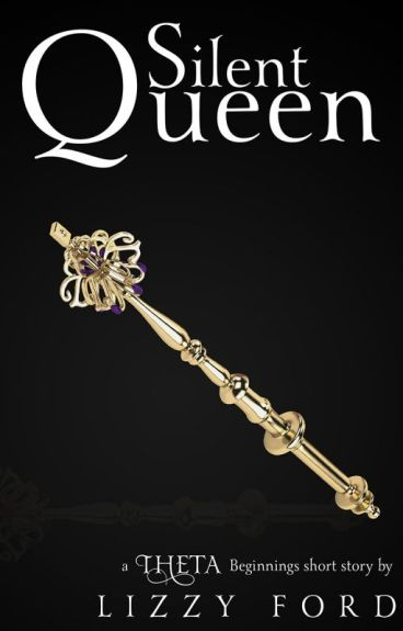 Silent Queen (#1, Theta Beginnings Miniseries) by LizzyFord