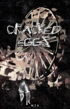 Cracked Eggs #Wattys2016 by hotmicrowave