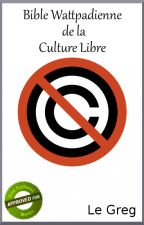 Bible Wattpadienne de la Culture Libre by LeGreg