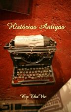 Histórias Antigas by ThaVic