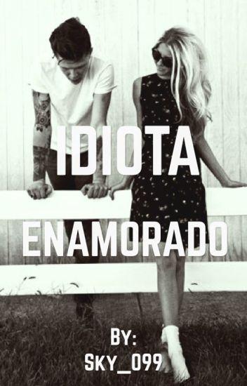 Idiota enamorado (TERMINADA)