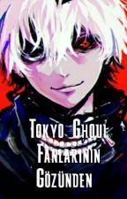 Tokyo Ghoul Fanlarının Gözünden  by Siycey