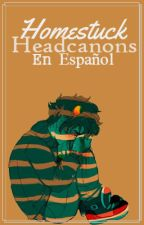 ➤【Homestuck Headcanons En Español】 by Sleepy_Head_