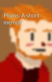 Plums: A short memoir by Pilfer