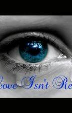 Love Isn't Real by _AllyKat_