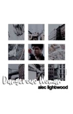dangerous woman → alec lightwood by brucewvyne