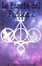 Le Pazzie del Fandom 2  by michelina2