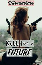 Kill for a Future by Misoumkmr