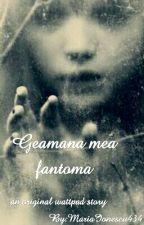 Geamana mea fantoma [Vol. I] by Saadeth