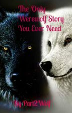 The Only Werewolf Story You Ever Need by Part2Wolf