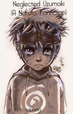 Neglected Uzumaki (A Naruto Fanfiction). by saphiag
