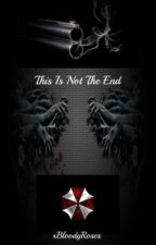 This is Not the End (Resident Evil Fanfic) by xBloodyRoses