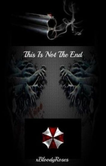 This is Not the End (Resident Evil Fanfic)