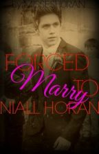 forced to marry niall horan. {MAJOR EDITING} by MissFand0m