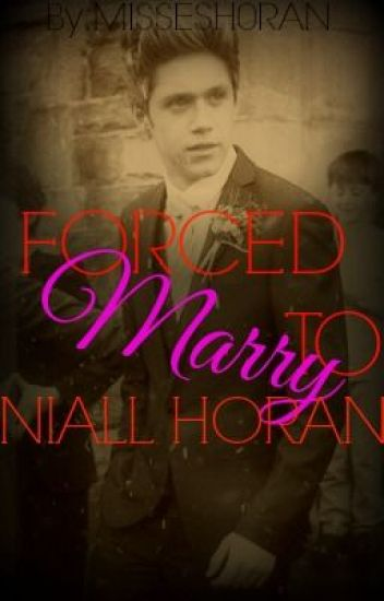 forced to marry niall horan. {MAJOR EDITING}
