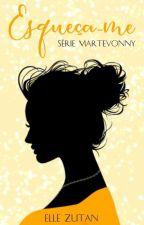 Esqueça-Me/ Série Martevonny   by Books_Stenico