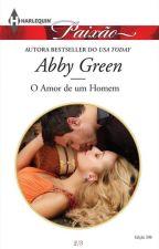 O Amor de um Homem - Abby Green(Trilogia Irmãos de Sangue 2) by LilianOliveira038