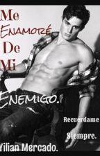Me Enamoré  De Mi Enemigo.© 1&2 (Editando.) by YilianMercado