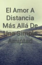 El Amor A Distancia Más Allá De Una Simple Amistad by thegirlblackheart
