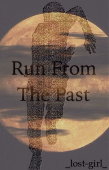 Run from the past