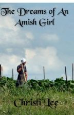 The Dreams of an Amish Girl by xxbluejeanbabyxx