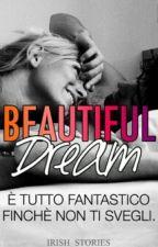 Beautiful Dream (#Wattys2016) by Irish_stories