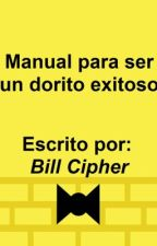 Manual para ser un dorito exitoso escrito por Bill Cipher by Ticci-M