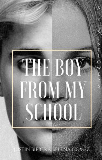 The boy from my school || Justin Bieber