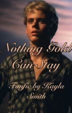 Nothing Gold Can Stay by kaylanicole102