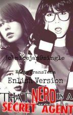 That Nerd is a Secret Agent. (English Version) by WattyTransTeam