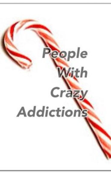 People With Crazy Addictions by MysteryHoot