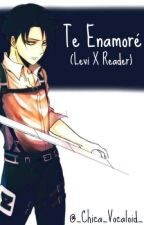 Te Enamoré  (Levi X Reader) by ChicaHody