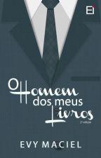 O HOMEM DOS MEUS LIVROS (completo) by EvyMaciel