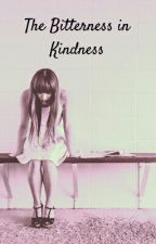 The Bitterness In Kindness by starr-fantasy-lover