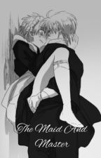 The Maid and Master [Under Edit] by TheOneWhowasInLove