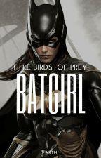 PREQUEL- The Birds Of Prey: Batgirl (Batman Fanfic) by Earth_