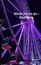 Never let me go » SeulRene. by CatchMeDongYeol