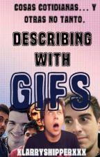 Describing whit Gifs by xlarryshipperXxX