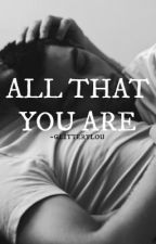 all that you are / ziam by -glitterylou