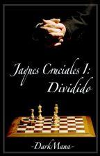 Jaques cruciales I: Dividido #WattpadExclusivo [En edición] by DarkMana