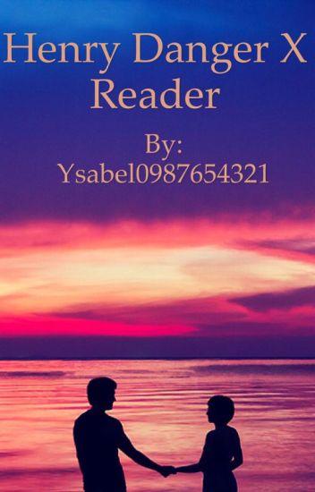 Henry Danger/Henry Hart x reader