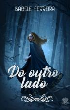 Do Outro Lado| [ reescrevendo ] by IsaSkywalker