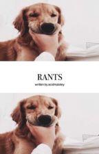 Rants by acidmaloley