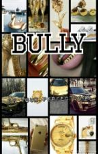 Bully by Yourxperfections